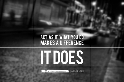 Act as If You Do What Makes a Difference Quotes