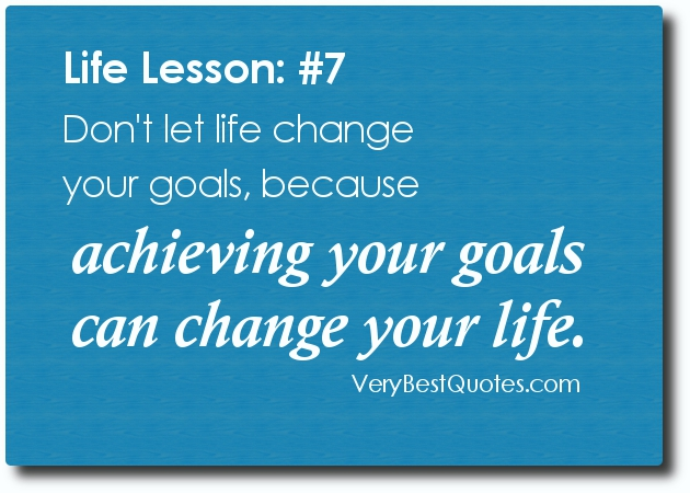 Dontletlifechangeyourgoalsbecauseachievingyourgoalscan Stunning Achieving Goals Quotes